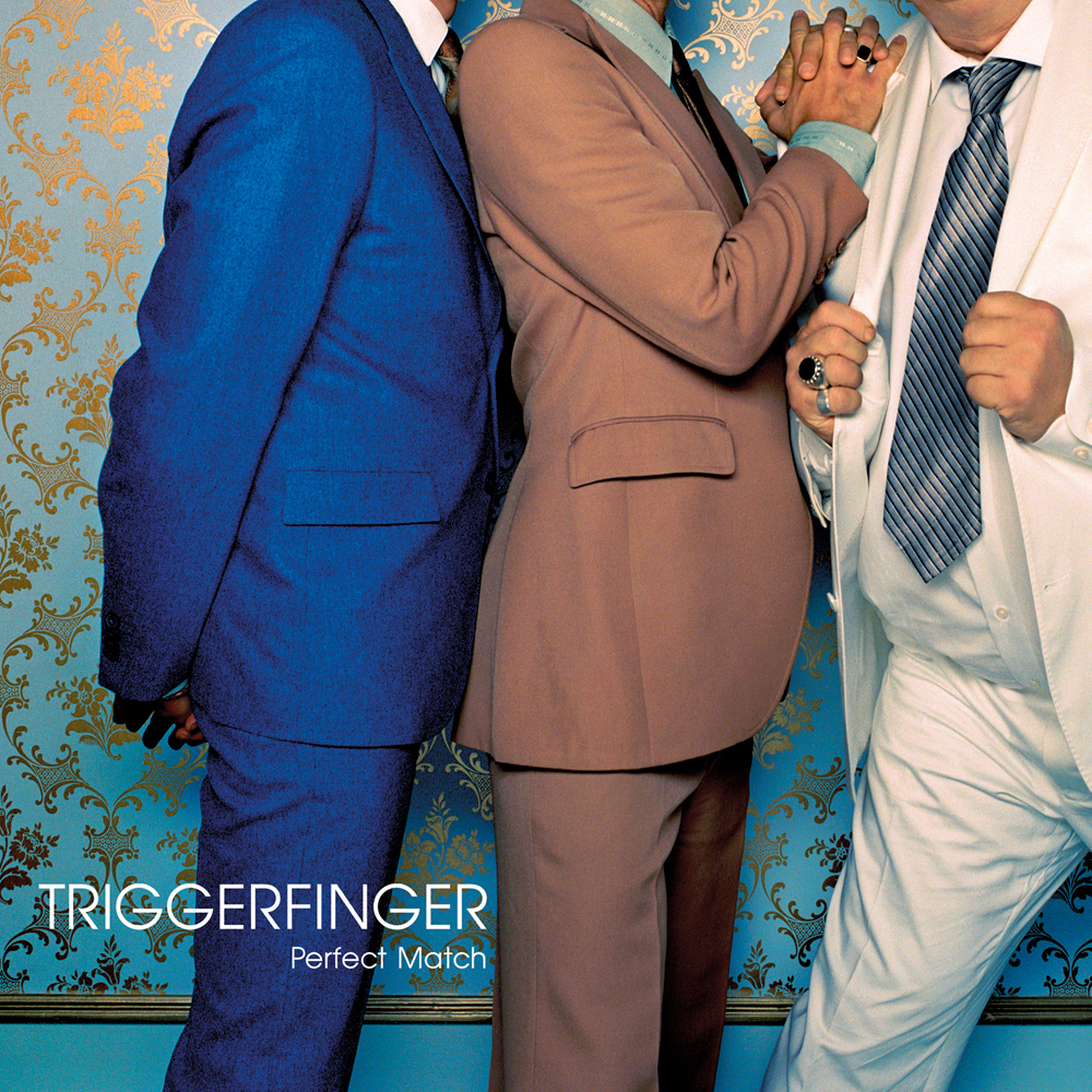 Triggerfinger – Perfect Match